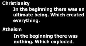 christianity-in-the-beginning-there-was-an-ultimate-being-which-created-everthing-atheism-in-the-beginning-there-was-nothing-which-exploded