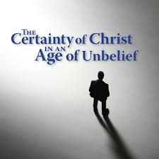 Certainty of Christ Age of Unbeilf